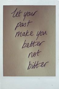 past better not bitter